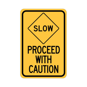 Slow Proceed with Caution