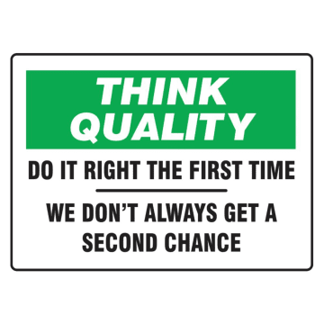 Think Quality Do It Right the First Time We Don't Always Get a Second Chance