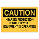 Caution Hearing Protection Required While Equipment is Operating