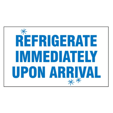 Refrigerate Immediately Upon Arrival