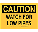 Caution Watch for Low Pipes
